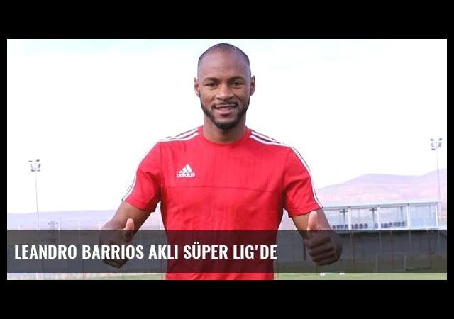 Leandro Barrios aklı Süper Lig'de