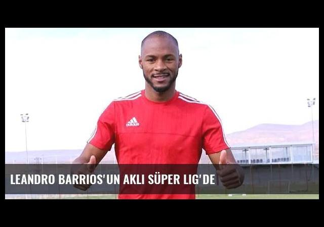 Leandro Barrios'un aklı Süper Lig'de