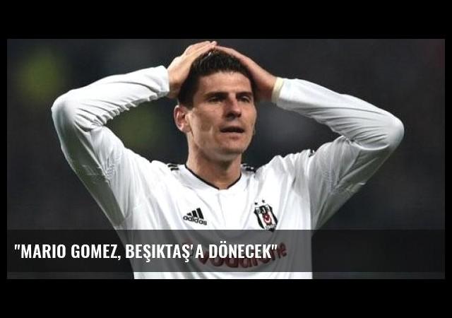 'Mario Gomez, Beşiktaş'a dönecek'