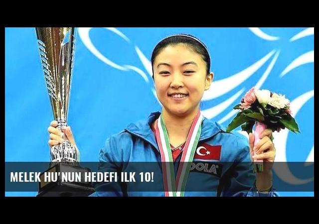 Melek Hu'nun hedefi ilk 10!