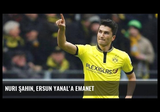 Nuri Şahin, Ersun Yanal'a emanet