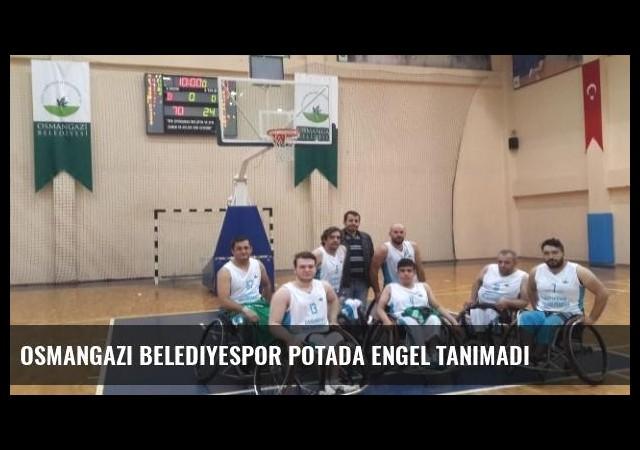 Osmangazi Belediyespor Potada Engel Tanımadı