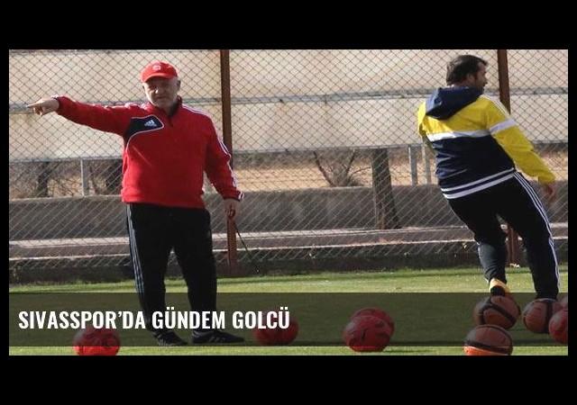 Sivasspor'da gündem golcü