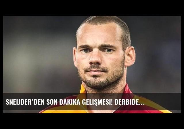 Sneijder'den son dakika gelişmesi! Derbide...