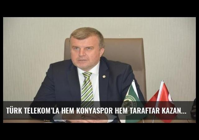 Türk Telekom'la hem Konyaspor hem taraftar kazanacak