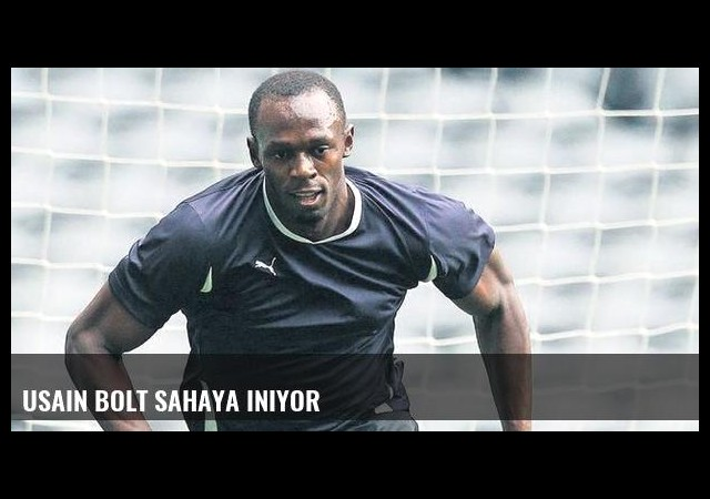 Usain Bolt sahaya iniyor