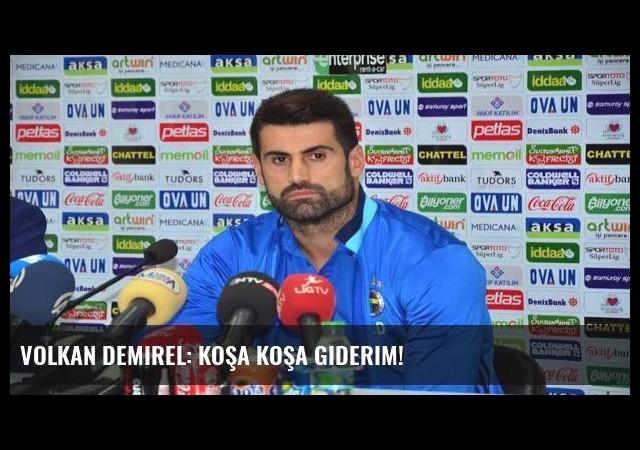 Volkan Demirel: Koşa koşa giderim!