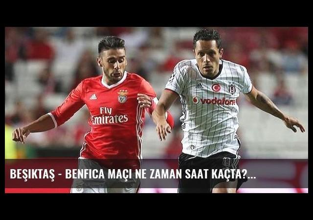 Beşiktaş - Benfica maçı ne zaman saat kaçta?