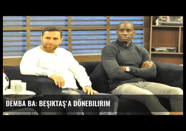 Demba Ba: Beşiktaş'a dönebilirim