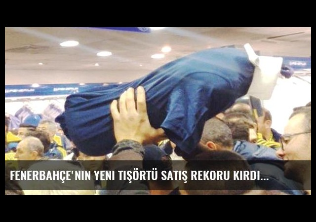 Fenerbahçe'nin Yeni Tişörtü Satış Rekoru Kırdı