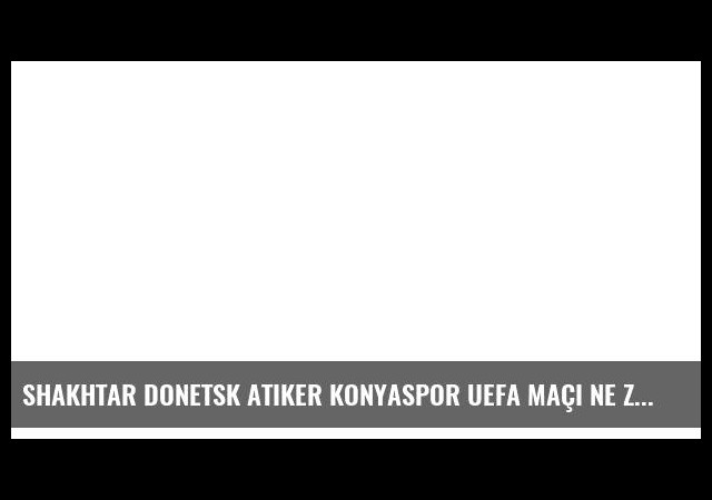 Shakhtar Donetsk Atiker Konyaspor UEFA maçı ne zaman?