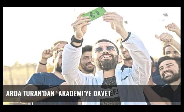Arda Turan'dan 'Akademi'ye davet