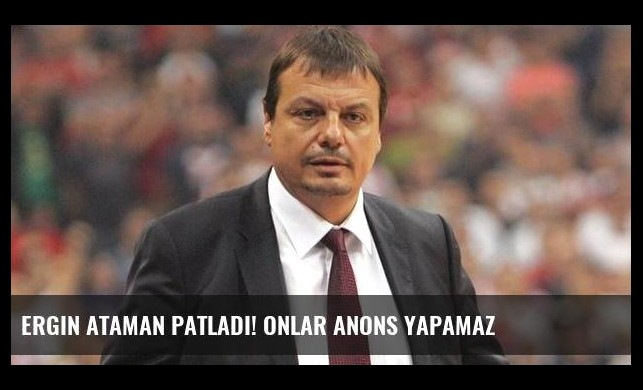 Ergin Ataman patladı! Onlar anons yapamaz