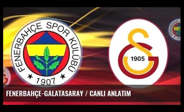 Fenerbahçe-Galatasaray / CANLI ANLATIM