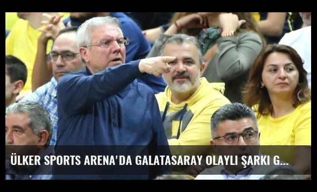 Ülker Sports Arena'da Galatasaray Olaylı Şarkı Göndermesi Yapıldı