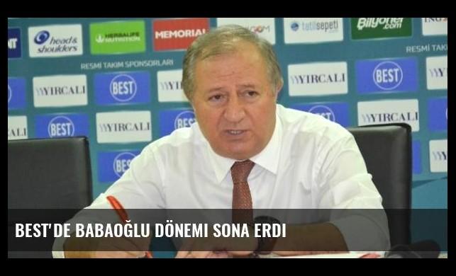 Best'de Babaoğlu Dönemi Sona Erdi