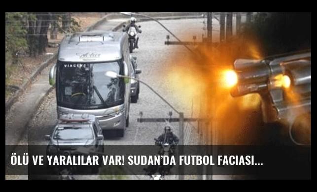 Ölü ve yaralılar var! Sudan'da futbol faciası
