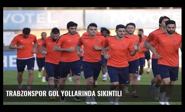 Trabzonspor gol yollarında sıkıntılı