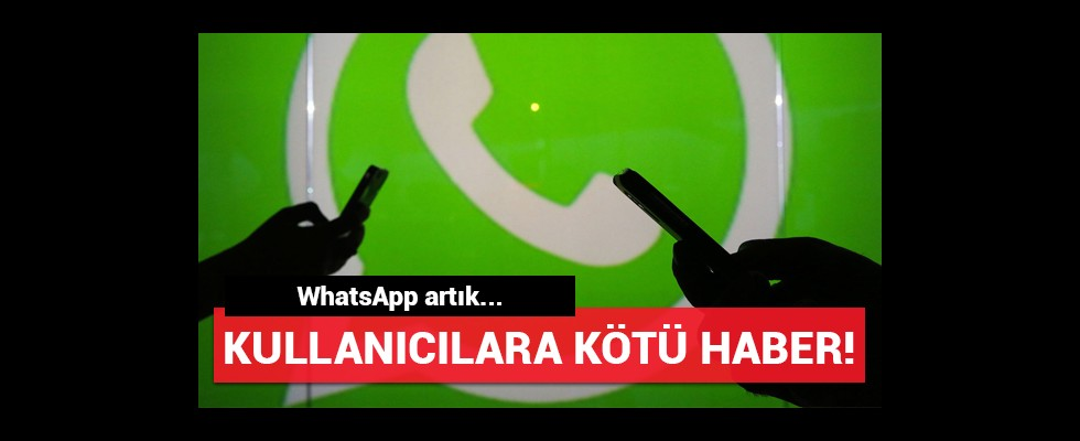 WhatsApp kullanıcılarına kötü haber! Artık...