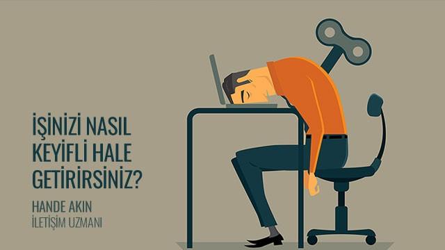 Yaptığınız işi nasıl keyifli hale getirirsiniz?