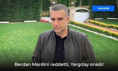 Berdan Mardini reddetti, Yargıtay onadı!
