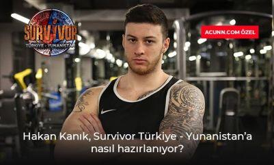 Hakan Kanık Survivor Türkiye-Yunanistan'a nasıl hazırlanıyor