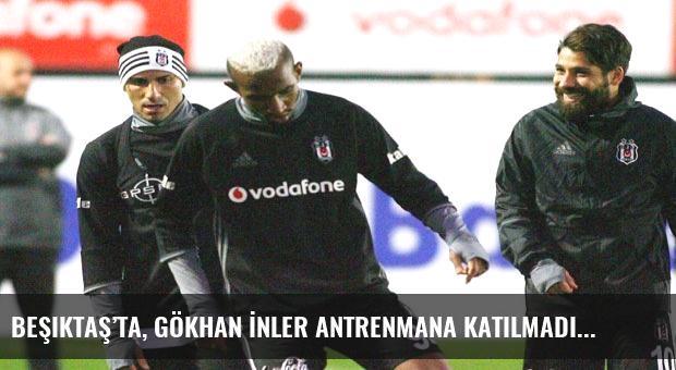 Beşiktaş'ta, Gökhan İnler antrenmana katılmadı