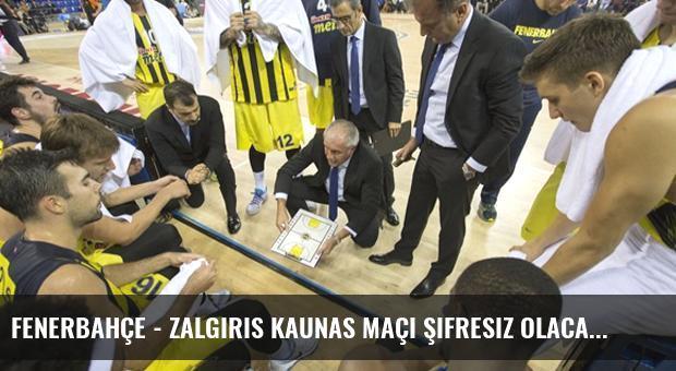 Fenerbahçe - Zalgiris Kaunas Maçı Şifresiz Olacak