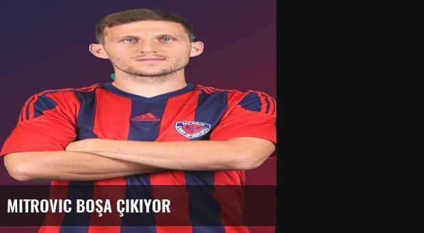 Mitrovic boşa çıkıyor