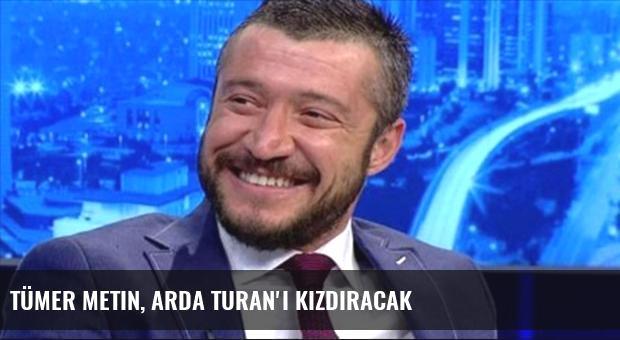 Tümer Metin, Arda Turan'ı kızdıracak