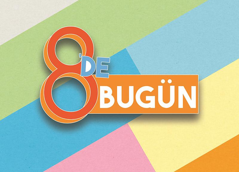 """""""8'DE BUGÜN"""" 5 AĞUSTOS PAZARTESİ CANLI YAYINLA TV8'DE BAŞLIYOR!"""