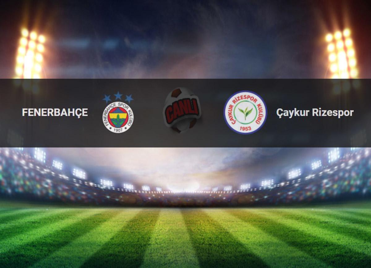Canlı maç izle | Fenerbahçe – Rizespor maçı canlı yayını | Fenerbahçe'nin konuğu Çaykur Rizespor