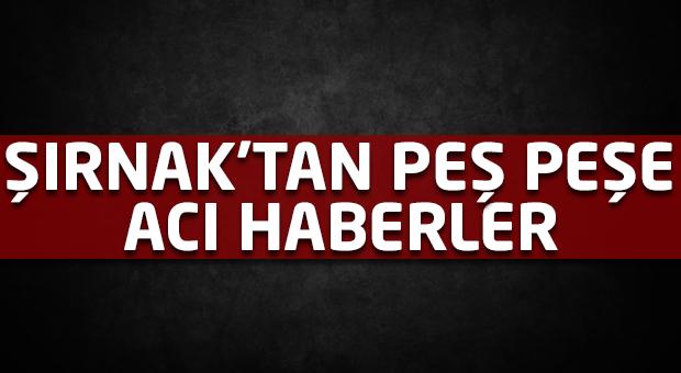 Şırnak'tan peş peşe acı haberler!