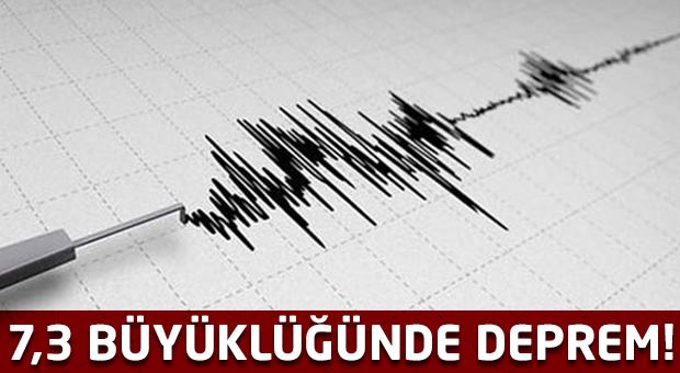 7,3 büyüklüğünde deprem!