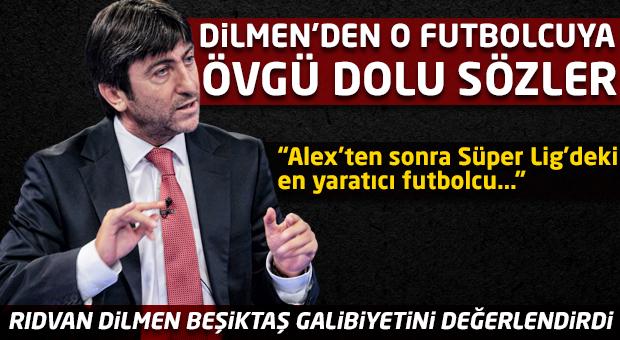 Rıdvan Dilmen'den o futbolcuya övgü dolu sözler!