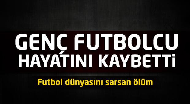 Genç futbolcu hayatını kaybetti!