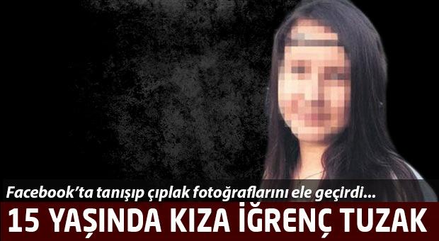15 yaşındaki kıza çıplak fotoğraf şantajı!