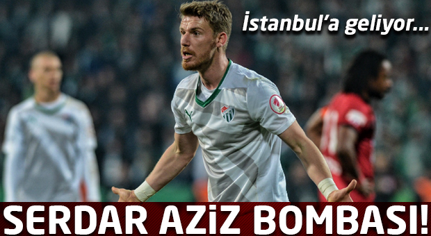 Serdar Aziz bombası! istanbul'a geliyor...