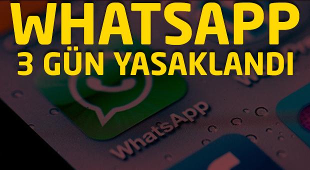 Whatsapp orada tam 3 gün yasaklandı!