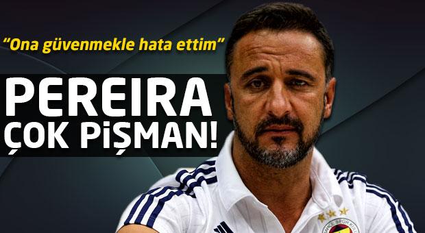 """Vitor Pereira çok pişman! """"Ona güvenmekle hata ettim"""""""