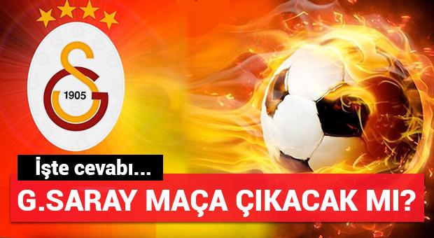 Galatasaray maça çıkacak mı? İşte cevabı...