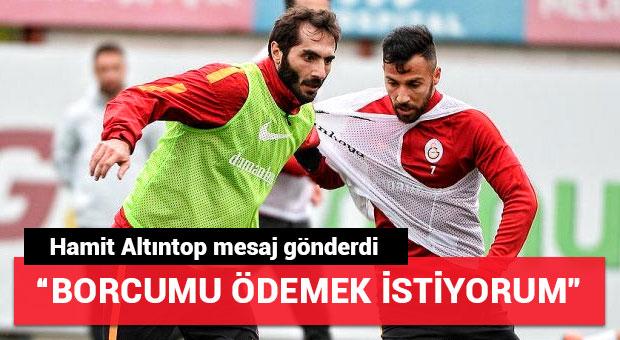 Hamit Altıntop Galatasaray'a mesaj gönderdi!