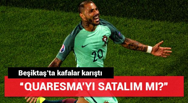 """Beşiktaş'ta kafalar karıştı! """"Quaresma'yı satalım mı?"""""""