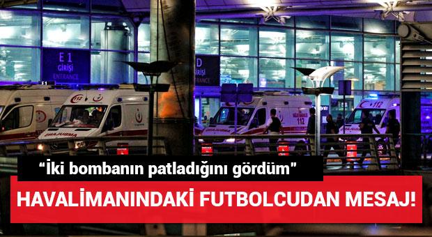 Saldırı sırasında havalimanındaki futbolcudan mesaj!