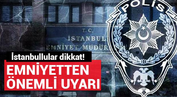 Emniyet İstanbullular'ı uyardı!