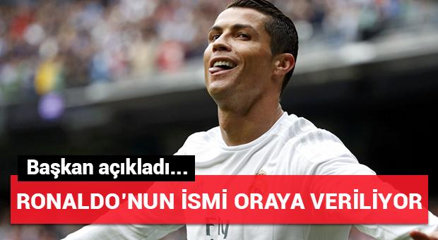 Ronaldo'nun ismi oraya veriliyor...