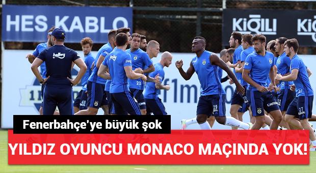 Yıldız oyuncu Monaco maçında yok!
