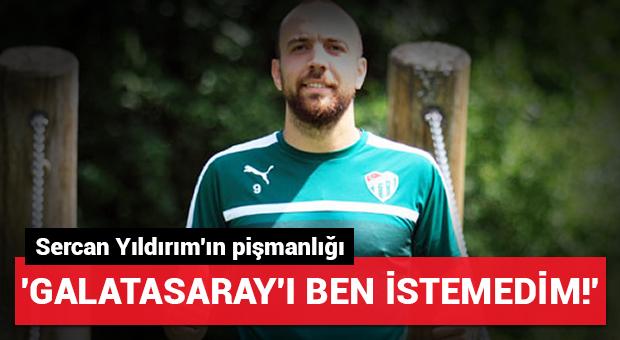 Sercan Yıldırım'ın Galatasaray pişmanlığı