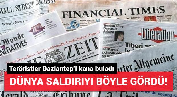 Dünya basını Gaziantep'teki saldırıyı işte böyle gördü!