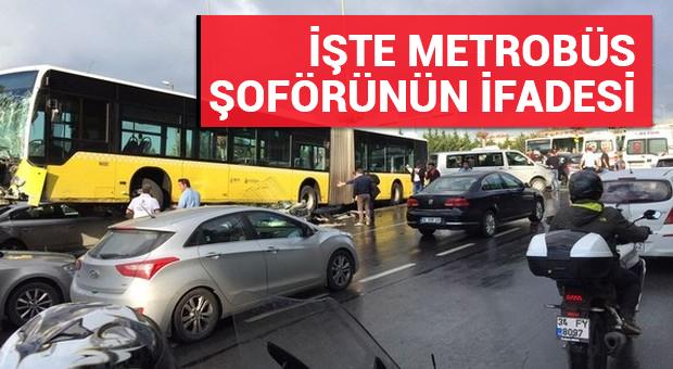 Metrobüs şoförünün ifadesi ortaya çıktı